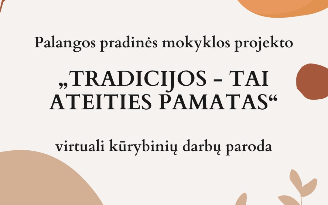 """Pilietinis tautinis projektas """"Tradicijos – tai ateities pamatas"""""""